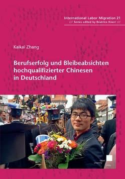 Berufserfolg und Bleibeabsichten hochqualifizierter Chinesen in Deutschland von Zhang,  Kaikai