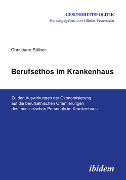 Berufsethos im Krankenhaus von Feuerstein,  Günter, Stüber,  Christiane