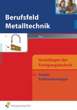 Berufsfeld Metalltechnik Grundlagen der Fertigungstechnik / Berufsfeld Metalltechnik – Grundlagen der Fertigungstechnik von Kern,  Georg