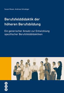 Berufsfelddidaktik der höheren Berufsbildung von Rosen,  Susan, Schubiger,  Andreas