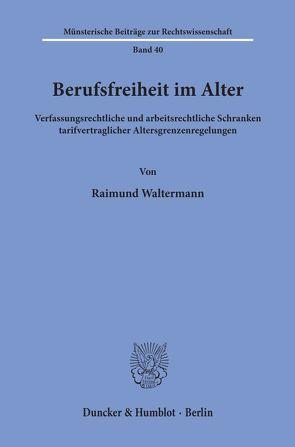 Berufsfreiheit im Alter. von Waltermann,  Raimund