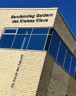 Berufskolleg Geldern des Kreises Kleve von Boxnick,  Zandra, Engel,  Bina, Gebbink,  Andreas, Meesters,  Bruno, Suerick,  Wilfried