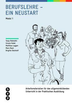 Berufslehre – ein Neustart | Modul 1 von Hodel,  Ursula, Luggen,  Matthias, Rauh,  Marc, Rüdisühli,  Tanja, Steinhoff,  Brigitte