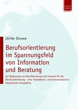 Berufsorientierung im Spannungsfeld von Information und Beratung von Struwe,  Ulrike