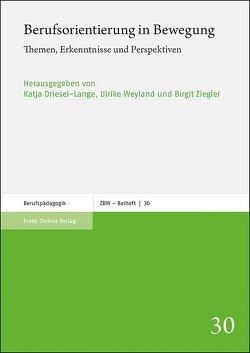 Berufsorientierung in Bewegung von Driesel-Lange,  Katja, Weyland,  Ulrike, Ziegler,  Birgit