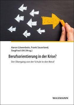 Berufsorientierung in der Krise? von Löwenbein,  Aaron, Sauerland,  Frank, Uhl,  Siegfried