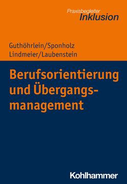 Berufsorientierung und Übergangsmanagement von Guthöhrlein,  Kirsten, Laubenstein,  Désirée, Lindmeier,  Christian, Sponholz,  Dirk