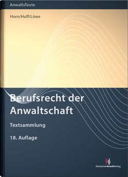 Berufsrecht der Anwaltschaft von Horn,  Wieland, Huff,  Martin W., Löwe,  Henning