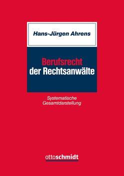 Berufsrecht der Rechtsanwälte von Ahrens,  Hans-Jürgen