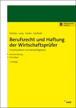 Berufsrecht und Haftung der Wirtschaftsprüfer von Harder,  Richard, Lorey,  Petra, Schmitz,  Bernhard