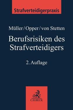 Berufsrisiken des Strafverteidigers von Müller,  Eckhart, Opper,  Florian, Stetten,  Annette von