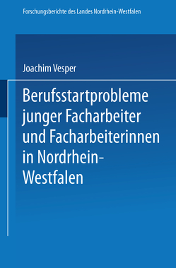 Berufsstartprobleme junger Facharbeiter und Facharbeiterinnen in Nordrhein-Westfalen von Vesper,  Joachim