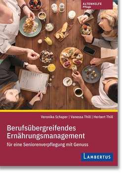 Berufsübergreifendes Ernährungsmanagement für eine Seniorenverpflegung mit Genuss von Schaper,  Veronika, Thill,  Herbert, Thill,  Vanessa