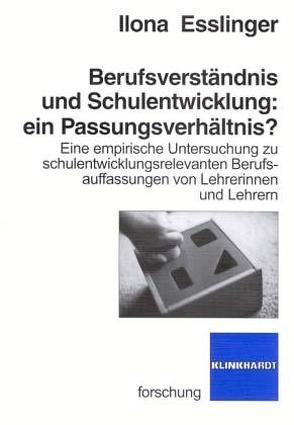Berufsverständnis und Schulentwicklung: ein Passungsverhältnis von Esslinger,  Ilona