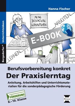 Berufsvorbereitung konkret: der Praxislerntag von Fischer,  Hanna