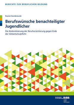 Berufswünsche benachteiligter Jugendlicher von BIBB Bundesinstitut für Berufsbildung, Dombrowski,  Rosine