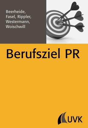 Berufsziel PR von Beerheide,  Rebecca, Fasel,  Jonathan, Rippler,  Stefan, Westermann,  Steffen, Woischwill,  Branko