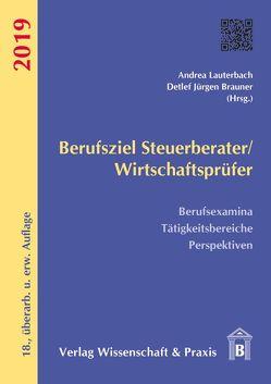 Berufsziel Steuerberater/Wirtschaftsprüfer 2019 von Brauner,  Detlef Jürgen, Lauterbach,  Andrea