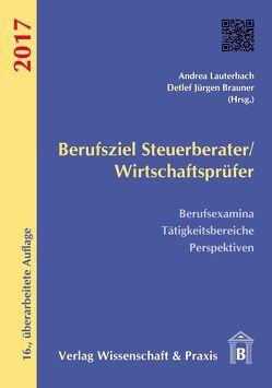 Berufsziel Steuerberater/Wirtschaftsprüfer 2017 von Brauner,  Detlef Jürgen, Lauterbach,  Andrea