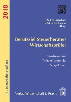 Berufsziel Steuerberater/Wirtschaftsprüfer 2018 von Brauner,  Detlef Jürgen, Lauterbach,  Andrea