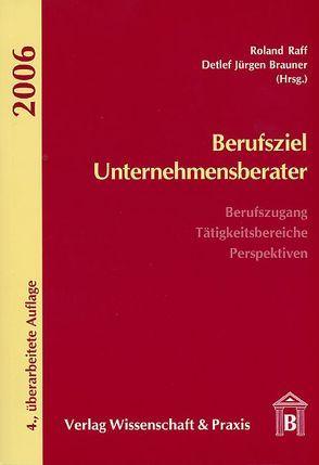 Berufsziel Unternehmensberater von Brauner,  Detlef J, Raff,  Roland