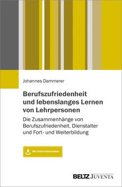 Berufszufriedenheit und lebenslanges Lernen von Lehrpersonen von Dammerer,  Johannes