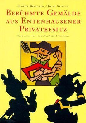 Berühmte Gemälde aus Entenhausener Privatbesitz von Bitzhenner,  Friedrich, Brunsiek,  Sigrun, Spiegel,  Josef