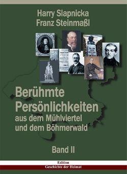Berühmte Persönlichkeiten aus dem Mühlviertel und dem Böhmerwald von Slapnicka,  Harry, Steinmassl,  Franz