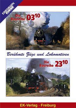 Berühmte Züge und Lokomotiven: Die Baureihe 03.10 /Die Baureihe 23.10