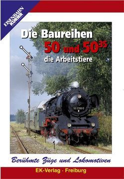 Berühmte Züge und Lokomotiven: Die Baureihen 50 und 50.35