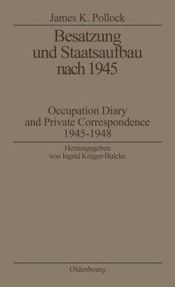 Besatzung und Staatsaufbau nach 1945 von Krüger-Bulcke,  Ingrid, Pollock,  James K.