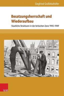 Besatzungsherrschaft und Wiederaufbau von Gabel,  Tobias, Großekathöfer,  Siegfried