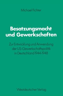 Besatzungsmacht und Gewerkschaften von Fichter,  Michael