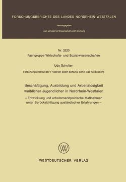 Beschäftigung, Ausbildung und Arbeitslosigkeit weiblicher Jugendlicher in Nordrhein-Westfalen von Scholten,  Udo