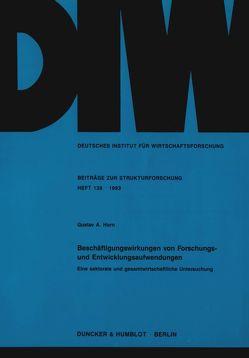 Beschäftigungswirkungen von Forschungs- und Entwicklungsaufwendungen. von Horn,  Gustav A.