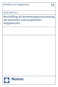 Beschaffung als Anwendungsvoraussetzung des deutschen und europäischen Vergaberechts von Lüttmann,  Sarah