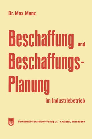 Beschaffung und Beschaffungsplanung im Industriebetrieb von Munz,  Max