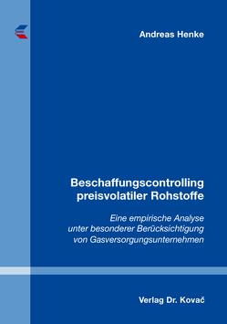 Beschaffungscontrolling preisvolatiler Rohstoffe von Henke,  Andreas