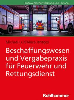 Beschaffungswesen und Vergabepraxis für Feuerwehr und Rettungsdienst von Jentges,  Alexa, Lülf,  Michael