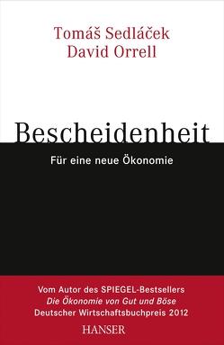 Bescheidenheit – für eine neue Ökonomie von Chlupatý,  Roman, Orrell,  David, Sedlacek,  Tomas, Sedlaczek,  Markus
