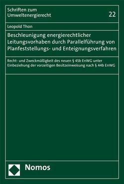 Beschleunigung energierechtlicher Leitungsvorhaben durch Parallelführung von Planfeststellungs- und Enteignungsverfahren von Thon,  Leopold