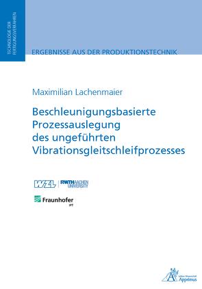 Beschleunigungsbasierte Prozessauslegung des ungeführten Vibrationsgleitschleifprozesses von Lachenmaier,  Maximilian