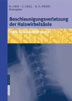Beschleunigungsverletzung der Halswirbelsäule von Graf,  Michael, Grill,  Christian, Grönemeyer,  Dietrich H.W., Wedig,  Hans-Dieter