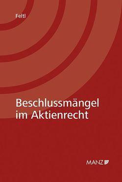 Beschlussmängel im Aktienrecht von Feltl,  Christian