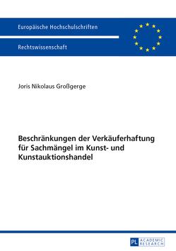 Beschränkungen der Verkäuferhaftung für Sachmängel im Kunst- und Kunstauktionshandel von Großgerge,  Joris Nikolaus