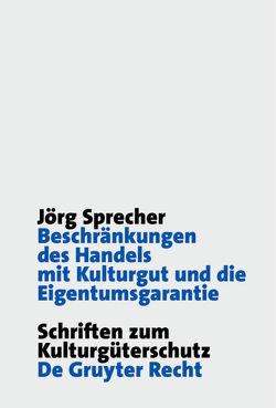 Beschränkungen des Handels mit Kulturgut und die Eigentumsgarantie von Sprecher,  Jörg