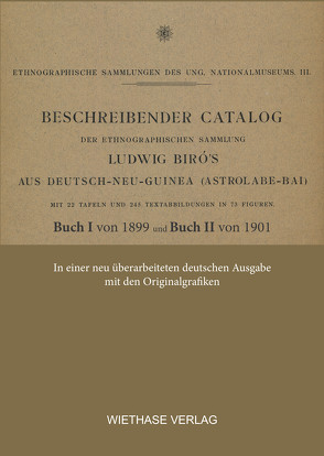 Beschreibender Catalog der ethnographischen Sammlung Ludwig Biró ́s aus Deutsch-Neu-Guinea von Wiethase,  Hendrik