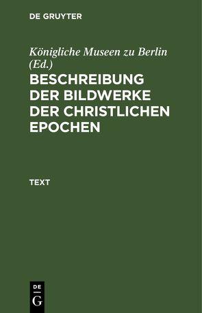 Beschreibung der Bildwerke der christlichen Epochen. Die Elfenbeinbildwerke / Text von Königliche Museen zu Berlin, Vöge,  Wilhelm