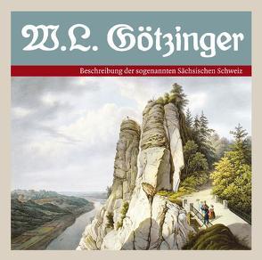 Beschreibung der sogenannten Sächsischen Schweiz von Götzinger,  Wilhelm Leberecht, Leonardi,  Imme, Schober,  Manfred, Zschiedrich,  Alexander, Zschiedrich,  Gerda