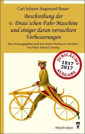 Beschreibung der v. Drais'schen Fahr-Maschine und einiger daran versuchten Verbesserungen von Bauer,  Carl Johann Siegmund, Lessing,  Hans-Erhard
